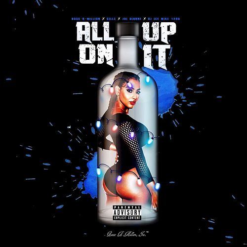 All up on It (feat. Gillz, Joi Dianne & Dj Ice Mike 1200) by Boxx a Million