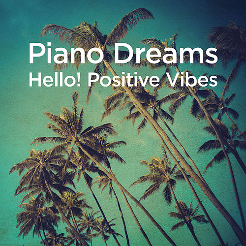 Piano Dreams - Hello! Positive Vibes von Martin Ermen