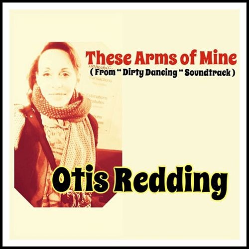 These Arms of Mine (From 'Dirty Dancing' Soundtrack) by Otis Redding