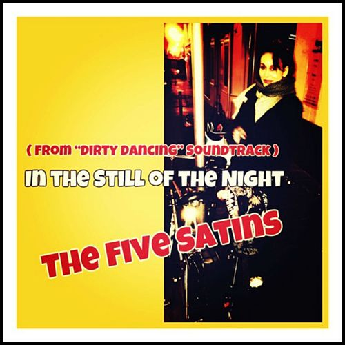 In the Still of the Night (From 'Dirty Dancing' Soundtrack) by The Five Satins