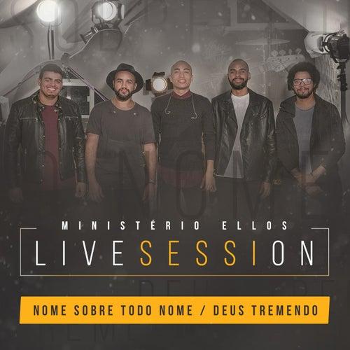 Nome Sobre Todo Nome / Deus Tremendo (Live Session) by Ministério Ellos