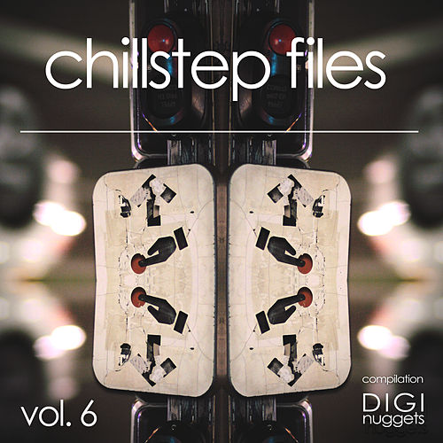 Chillstep Files, Vol. 6 de Various Artists