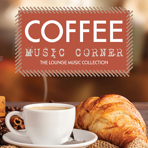 Coffee Music Corner: The Lounge Music Collection von Various Artists