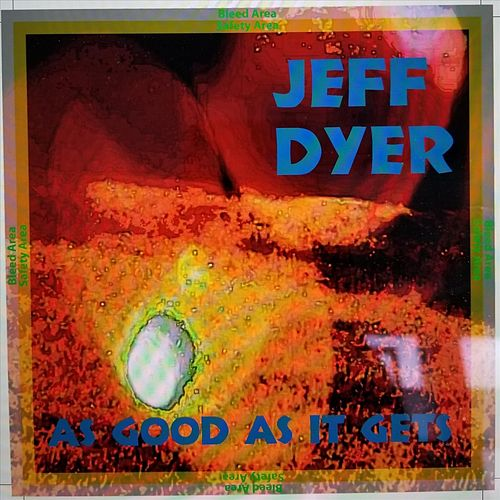 As Good as It Gets by Jeff Dyer