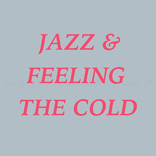 Jazz & Feeling The Cold de Various Artists
