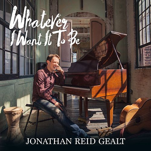 Whatever I Want It to Be by Jonathan Reid Gealt