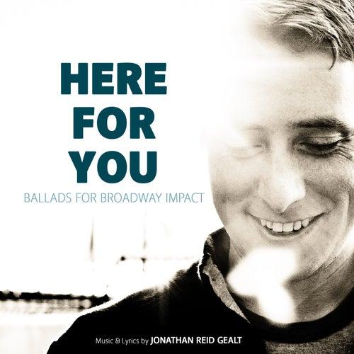 Here for You: Ballads for Broadway Impact von Jonathan Reid Gealt