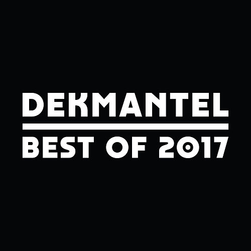 Dekmantel - Best of 2017 by Various Artists