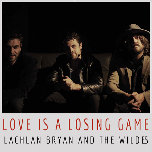 Love Is A Losing Game de Lachlan Bryan and The Wildes