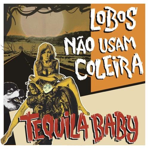 Lobos Não Usam Coleira by Tequila Baby