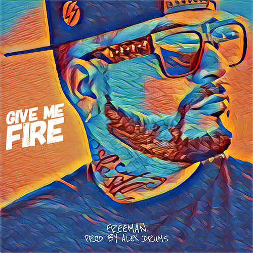 Give Me Fire by Freeman Rap