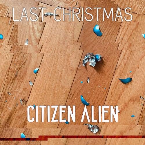 Last Christmas von Citizen Alien