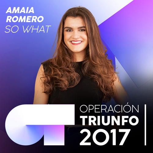 So What (Operación Triunfo 2017) de Amaia Romero