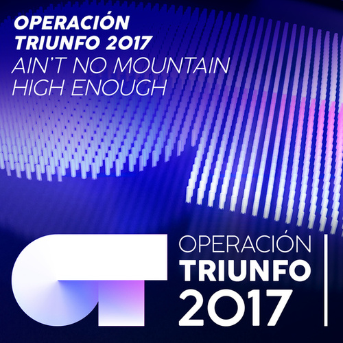 Ain't No Mountain High Enough (En Directo En OT 2017 - Gala 06) von Operación Triunfo 2017