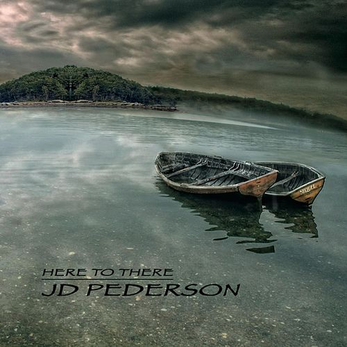 Here to There by J.D. Pederson