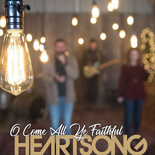 O Come All Ye Faithful by HEARTSONG