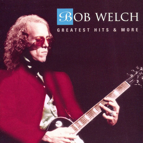 Greatest Hits & More von Bob Welch