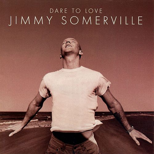 Dare to Love by Jimmy Somerville