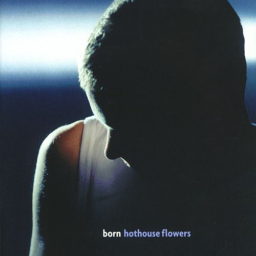 Born von Hothouse Flowers