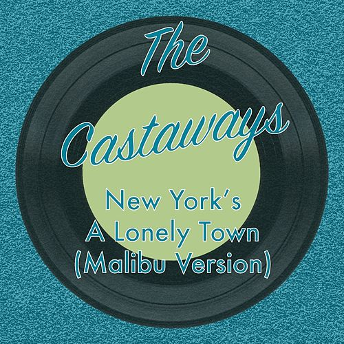 New York's a Lonely Town (Malibu Version) de The Castaways