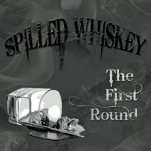 The First Round by Spilled Whiskey Band