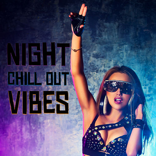 Night Chill Out Vibes von Ibiza Chill Out