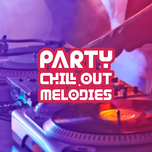 Party Chill Out Melodies von Ibiza Chill Out