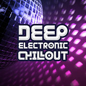 Deep Electronic Chillout by Electro Lounge All Stars