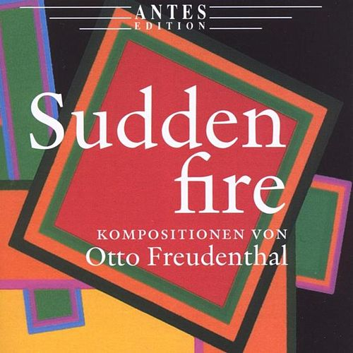 Sudden Fire - Compositions by Otto Freundenthal by Otto Freundenthal Detlef Tewes