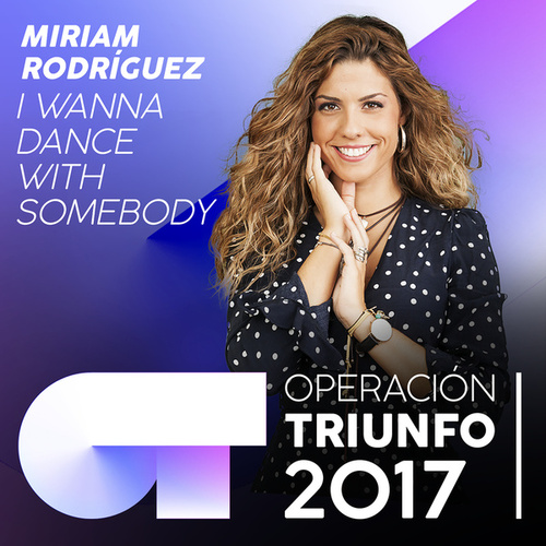 I Wanna Dance With Somebody (Operación Triunfo 2017) de Miriam Rodríguez