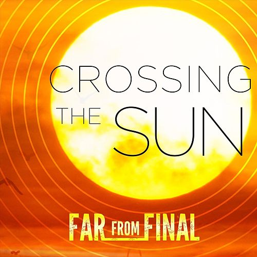 Crossing the Sun by Far from Final