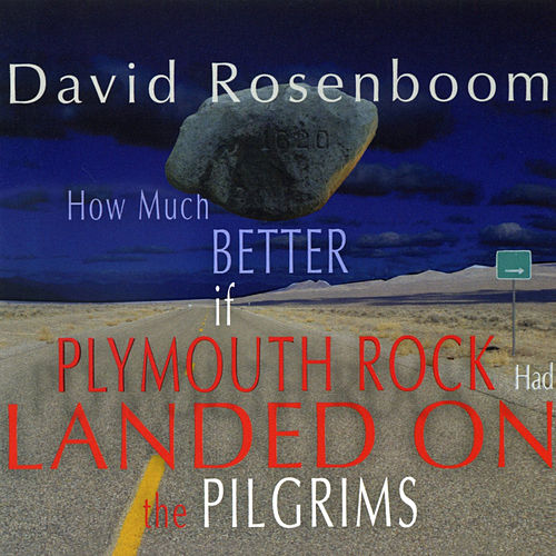 David Rosenboom: How Much Better If Plymouth Rock Had Landed on the Pilgrims by David Rosenboom