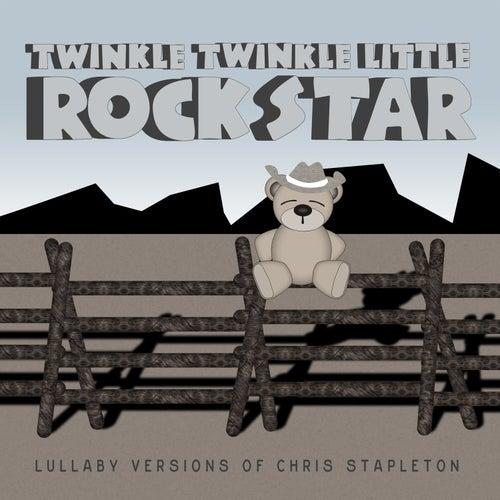 Lullaby Versions of Chris Stapleton by Twinkle Twinkle Little Rock Star