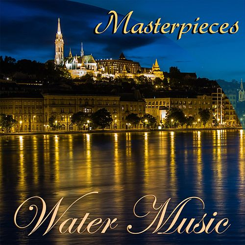 Masterpiece: Water Music by Various Artists