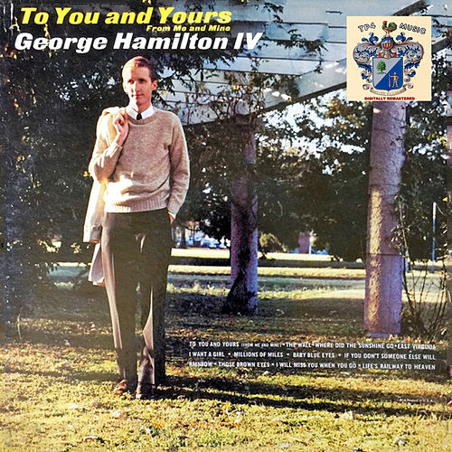 To You and Yours by George Hamilton IV