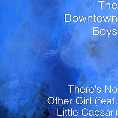 There's No Other Girl (feat. Little Caesar) by Downtown Boys