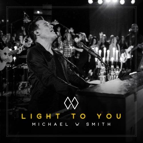 Light to You von Michael W. Smith