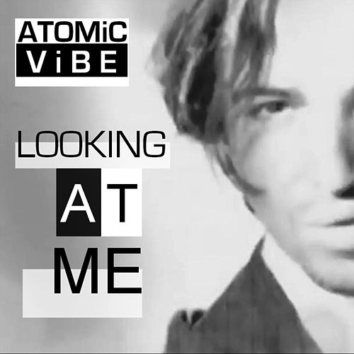 Looking at Me by Atomic Vibe