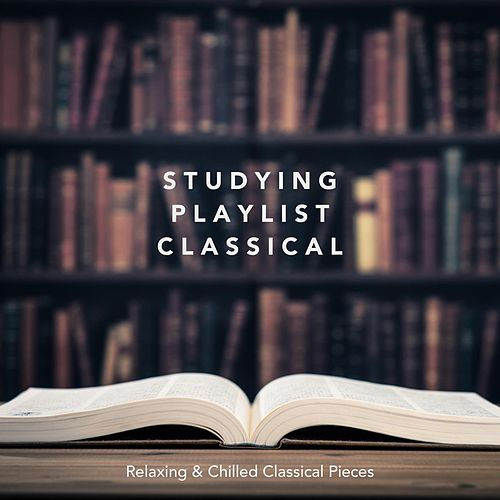 Studying Playlist Classical: Relaxing and Chilled Classical Pieces von Various Artists