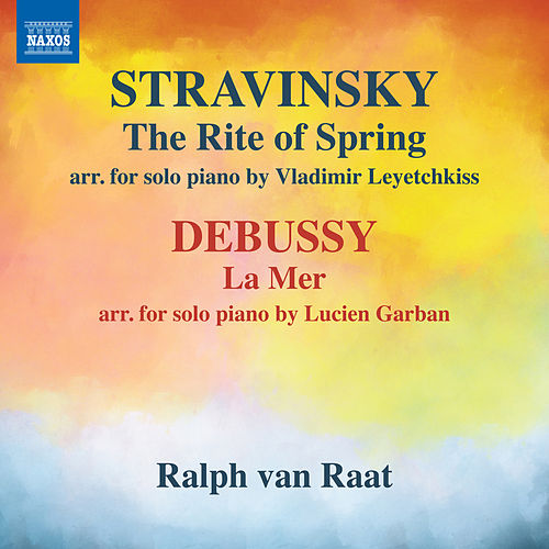 Stravinsky: The Rite of Spring (Arr. V. Leyetchkiss for Piano) - Debussy:  La mer, L. 109 (Arr. L. Garban for Piano) by Ralph van Raat