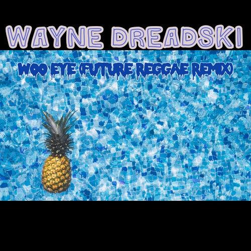 Woo Eye (Future Reggae Remix) by Wayne Dreadski