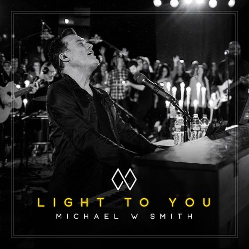 Light to You by Michael W. Smith