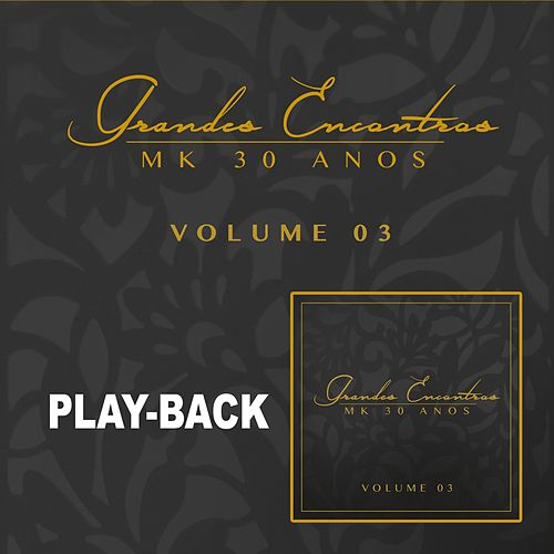 Grandes Encontros MK 30 Anos - Vol. 3 (Playback) by Various Artists