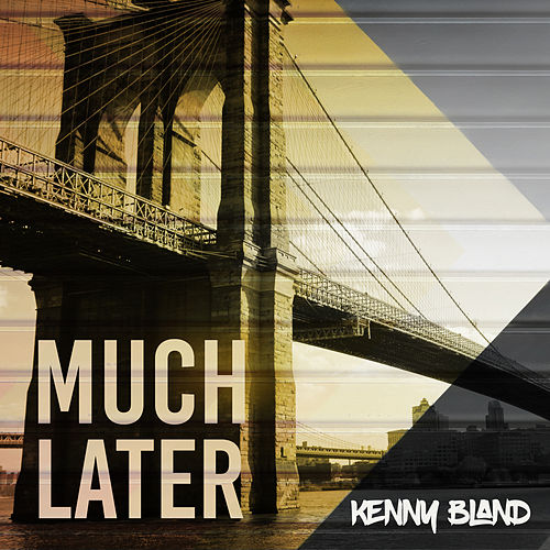 Much Later by Kenny Bland