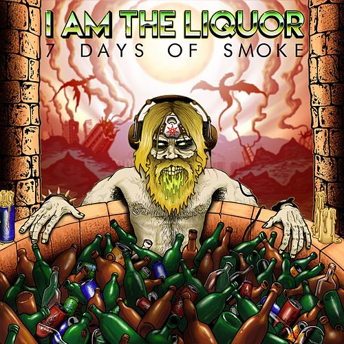 7 Days of Smoke von I Am the Liquor