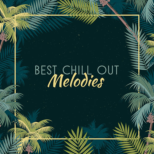 Best Chill Out Melodies von Ibiza Chill Out