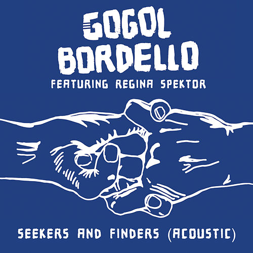 Seekers and Finders (Acoustic) Featuring Regina Spektor de Gogol Bordello