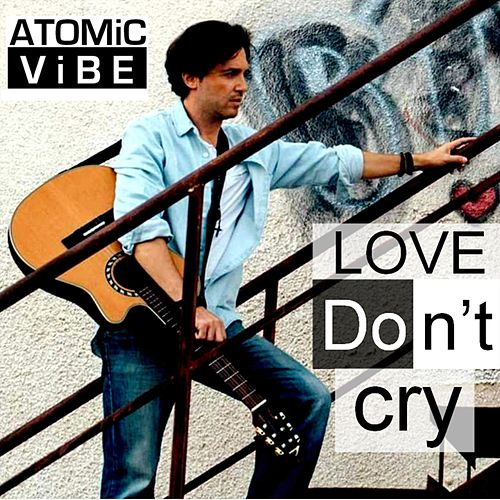 Love Don't Cry by Atomic Vibe