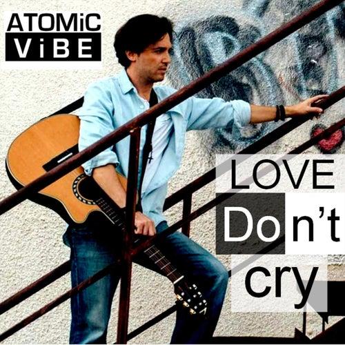 Love Don't Cry von Atomic Vibe