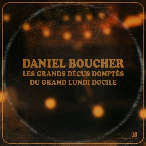 Les grands déçus domptés du grand lundi docile by Daniel Boucher
